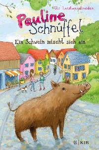 Cover Pauline Schnüffel – Ein Schwein mischt sich ein