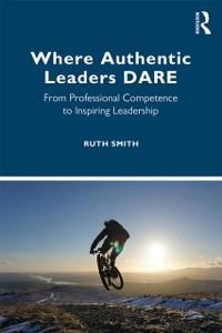 Cover Where Authentic Leaders DARE