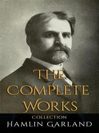 Cover Hamlin Garland: The Complete Works