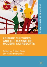 Cover Leisure Cultures and the Making of Modern Ski Resorts