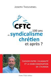 Cover CFTC : 100 ans de syndicalisme chrétien et après ?