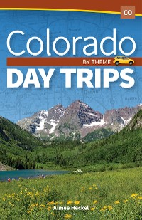 Cover Colorado Day Trips by Theme