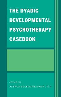 Cover The Dyadic Developmental Psychotherapy Casebook