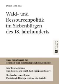 Cover Wald- und Ressourcenpolitik im Siebenbuergen des 18. Jahrhunderts