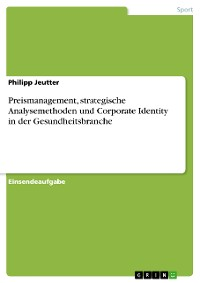Cover Preismanagement, strategische Analysemethoden und Corporate Identity in der Gesundheitsbranche