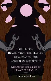 Cover The Haitian Revolution, the Harlem Renaissance, and Caribbean Négritude
