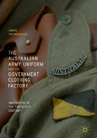 Cover The Australian Army Uniform and the Government Clothing Factory