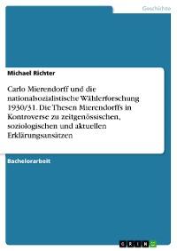 Cover Carlo Mierendorff und die nationalsozialistische Wählerforschung 1930/31. Die Thesen Mierendorffs in Kontroverse zu zeitgenössischen, soziologischen und aktuellen Erklärungsansätzen