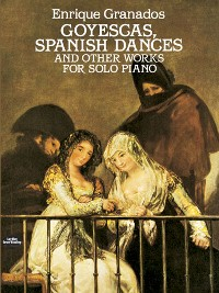 Cover Goyescas, Spanish Dances and Other Works for Solo Piano
