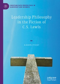 Cover Leadership Philosophy in the Fiction of C.S. Lewis