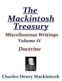 Cover Mackintosh Treasury - Miscellaneous Writings - Volume IV: Doctrine