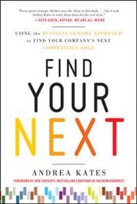 Cover Find Your Next:  Using the Business Genome Approach to Find Your Company s Next Competitive Edge