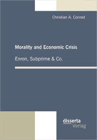 Cover Morality and Economic Crisis – Enron, Subprime & Co.