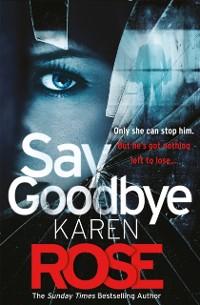 Cover Say Goodbye (The Sacramento Series Book 3)