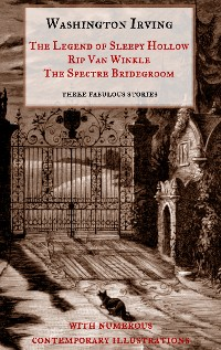 "Cover The Legend of Sleepy Hollow, Rip Van Winkle, The Spectre Bridegroom.Three Fabulous Ghost Stories from the ""Sketch Book"""