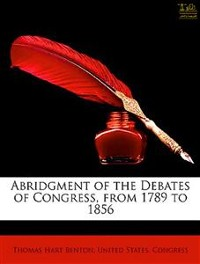 Cover Abridgment of the Debates of Congress, from 1789 to 1856, Vol. I (of 16)