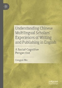 Cover Understanding Chinese Multilingual Scholars' Experiences of Writing and Publishing in English