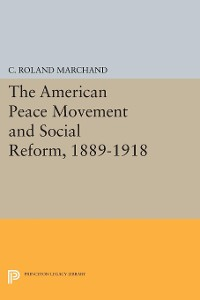 Cover The American Peace Movement and Social Reform, 1889-1918
