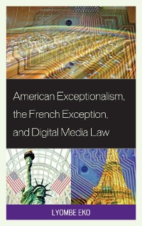 Cover American Exceptionalism, the French Exception, and Digital Media Law