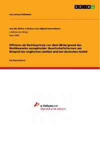 Cover Effizienz als Rechtsprinzip vor dem Hintergrund des Wettbewerbs europäischer Gesellschaftsformen am Beispiel der englischen Limited und der deutschen GmbH