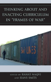 """Cover Thinking about and Enacting Curriculum in """"Frames of War"""""""