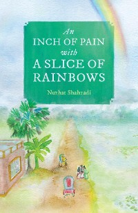 Cover An Inch of Pain with a Slice of Rainbows (a novel)