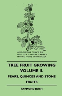 Cover Tree Fruit Growing - Volume II. - Pears, Quinces and Stone Fruits