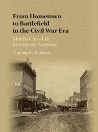 Cover From Hometown to Battlefield in the Civil War Era
