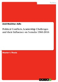 Cover Political Conflicts, Leadership Challenges and their Influence on Somalia 1960-2016