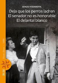 Cover Deja que los perros ladren / El senador no es honorable / El delantal blanco
