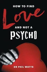 Cover HOW TO FIND LOVE AND NOT A PSYCHO