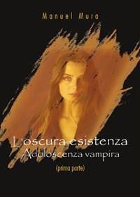Cover L'oscura esistenza - Adolescenza vampira (prima parte)