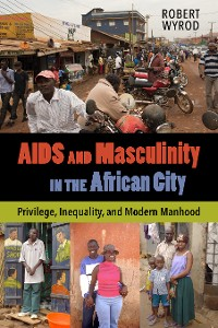 Cover AIDS and Masculinity in the African City