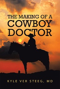 Cover The Making of a Cowboy Doctor