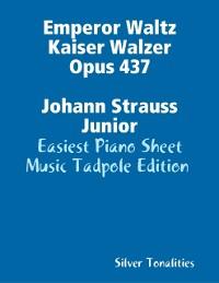 Cover Emperor Waltz Kaiser Walzer Opus 437 Johann Strauss Junior - Easiest Piano Sheet Music Tadpole Edition