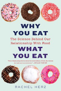 Cover Why You Eat What You Eat: The Science Behind Our Relationship with Food