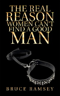 Cover The Real Reason Women Can'T Find a Good Man