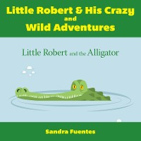 Cover Little Robert & His Crazy and Wild Adventures