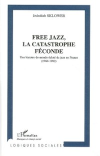 Cover Free jazz la catastrophe feconde