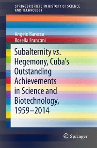 Cover Subalternity vs. Hegemony, Cuba's Outstanding Achievements in Science and Biotechnology, 1959-2014