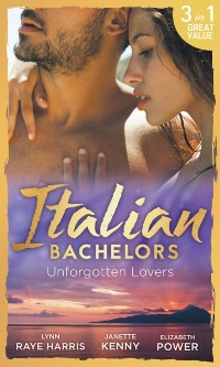 Cover Italian Bachelors: Unforgotten Lovers: The Change in Di Navarra's Plan / Bound by the Italian's Contract / Visconti's Forgotten Heir