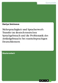 Cover Mehrsprachigkeit und Spracherwerb. Transfer im deutsch-russischen Sprachgebrauch und die Problematik des Artikelgebrauchs bei russischsprachigen Deutschlernern