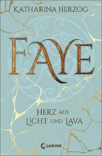 Cover Faye - Herz aus Licht und Lava
