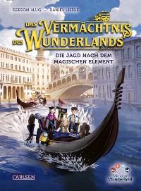 Cover Das Vermächtnis des Wunderlands. Die Jagd nach dem magischen Element (Das Vermächtnis des Wunderlands 2)