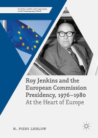 Cover Roy Jenkins and the European Commission Presidency, 1976 –1980