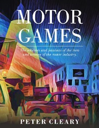 Cover Motor Games - The Schemes and Passions of the Men and Women of the Motor Industry