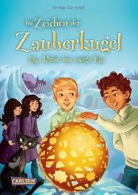 Cover Im Zeichen der Zauberkugel 5: Die Reise ins ewige Eis