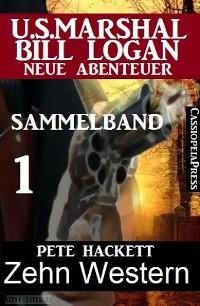 Cover Zehn Western - Sammelband 1 (US Marshal Bill Logan - Neue Abenteuer)