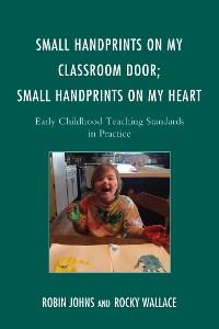 Cover Small Handprints on My Classroom Door; Small Handprints on My Heart