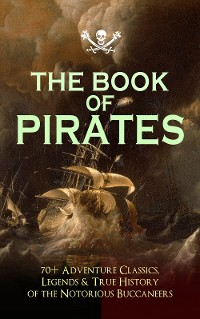 Cover THE BOOK OF PIRATES: 70+ Adventure Classics, Legends & True History of the Notorious Buccaneers
